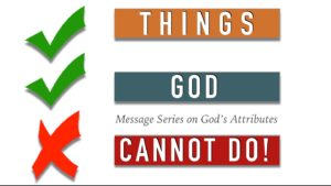 God's attributes - Things God Can't Do